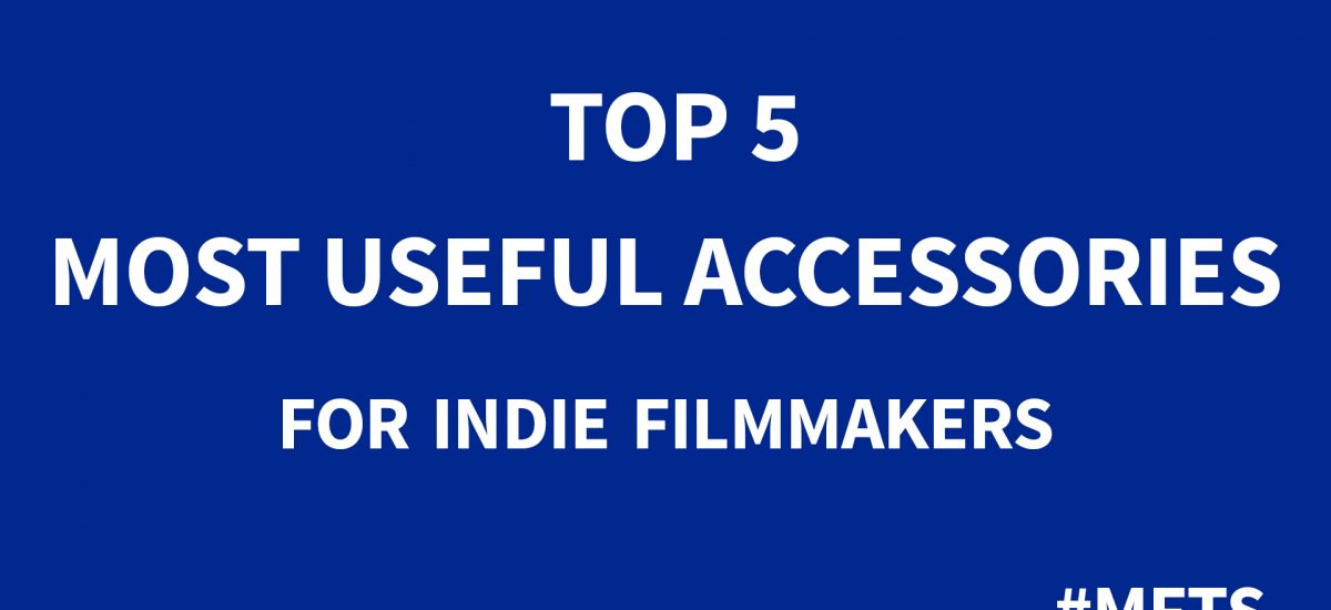 5 Must Have Accessories for Film Making