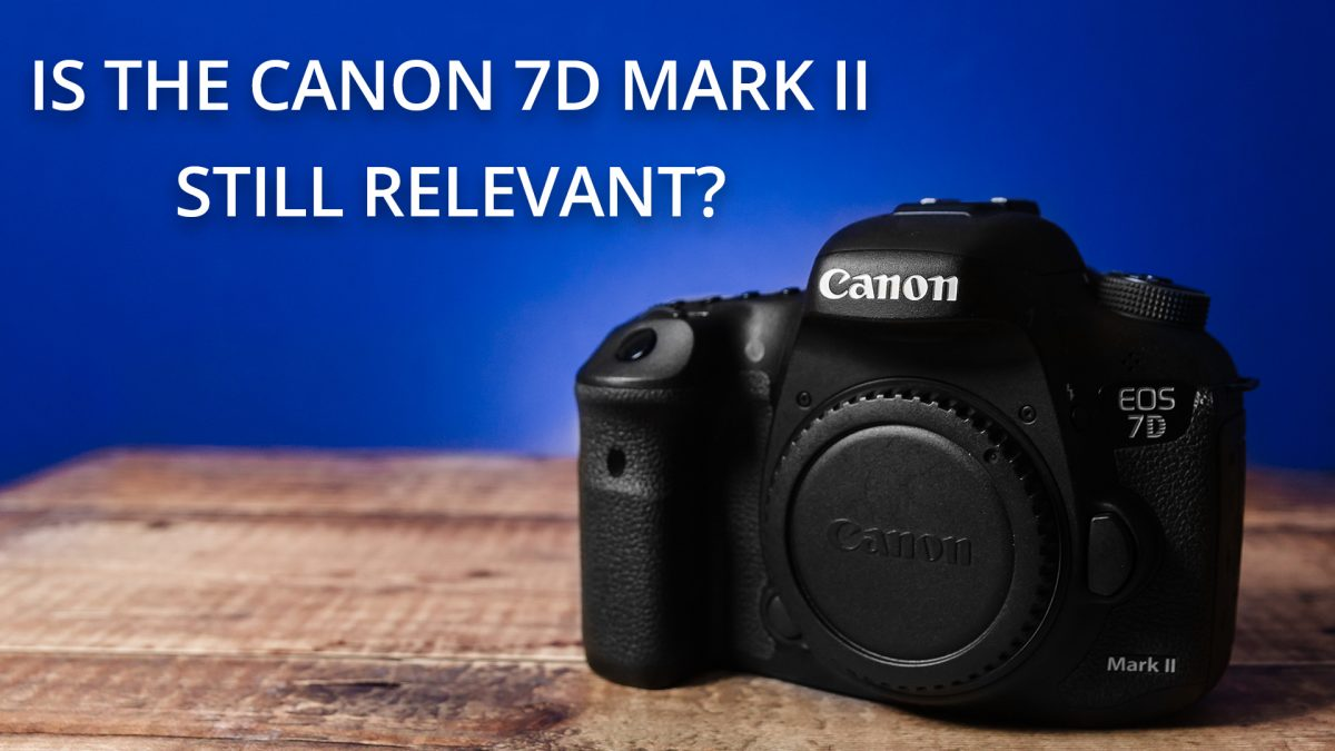 Is the Canon 7D Mark II still relevant in 2018?